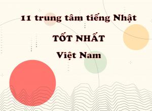 Mách bạn 11 trung tâm tiếng Nhật tốt nhất ở Việt Nam