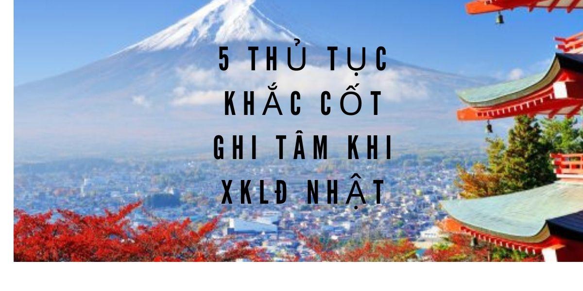 5-thu-tuc-khac-cot-ghi-tam-khi-di-xuat-khau-lao-dong-nhat