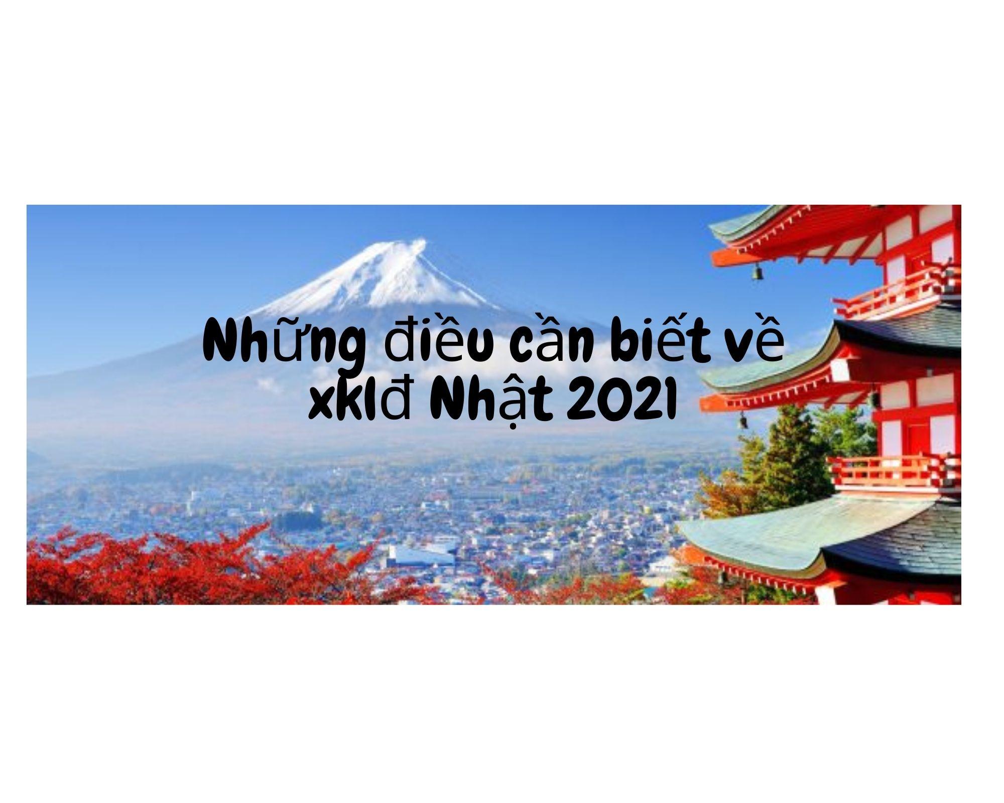 Những điều cần biết về xklđ Nhật 2021
